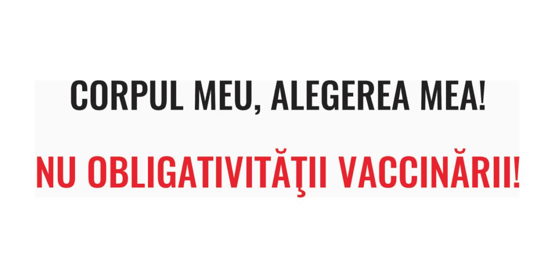 CORPUL MEU,ALEGEREA MEA!NU OBLIGATIVITATII VACCINARII!Traiectoria proiectului de lege privind vaccinarea persoanelor din Romania